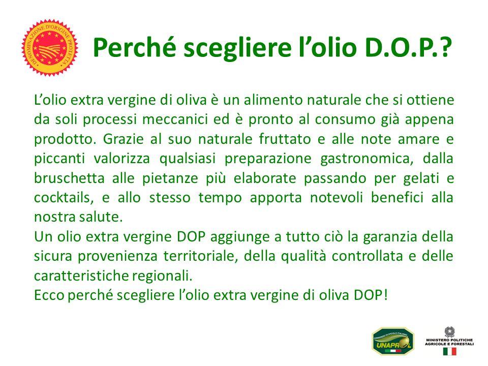 Perché scegliere lolio D.O.P.? Lolio extra vergine di oliva è un alimento naturale che si ottiene da soli processi meccanici ed è pronto al consumo gi