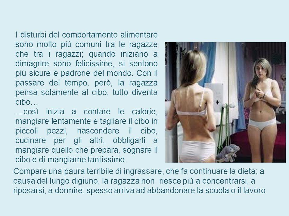 I disturbi del comportamento alimentare sono molto più comuni tra le ragazze che tra i ragazzi; quando iniziano a dimagrire sono felicissime, si sento