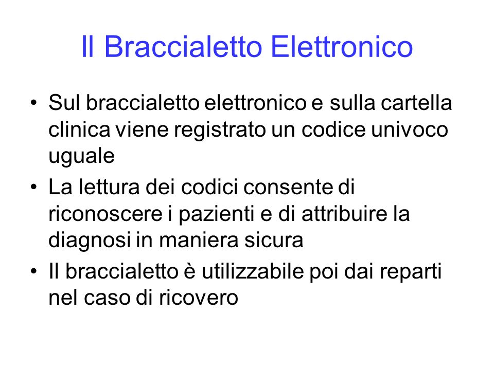 Il Braccialetto Elettronico Sul braccialetto elettronico e sulla cartella clinica viene registrato un codice univoco uguale La lettura dei codici cons