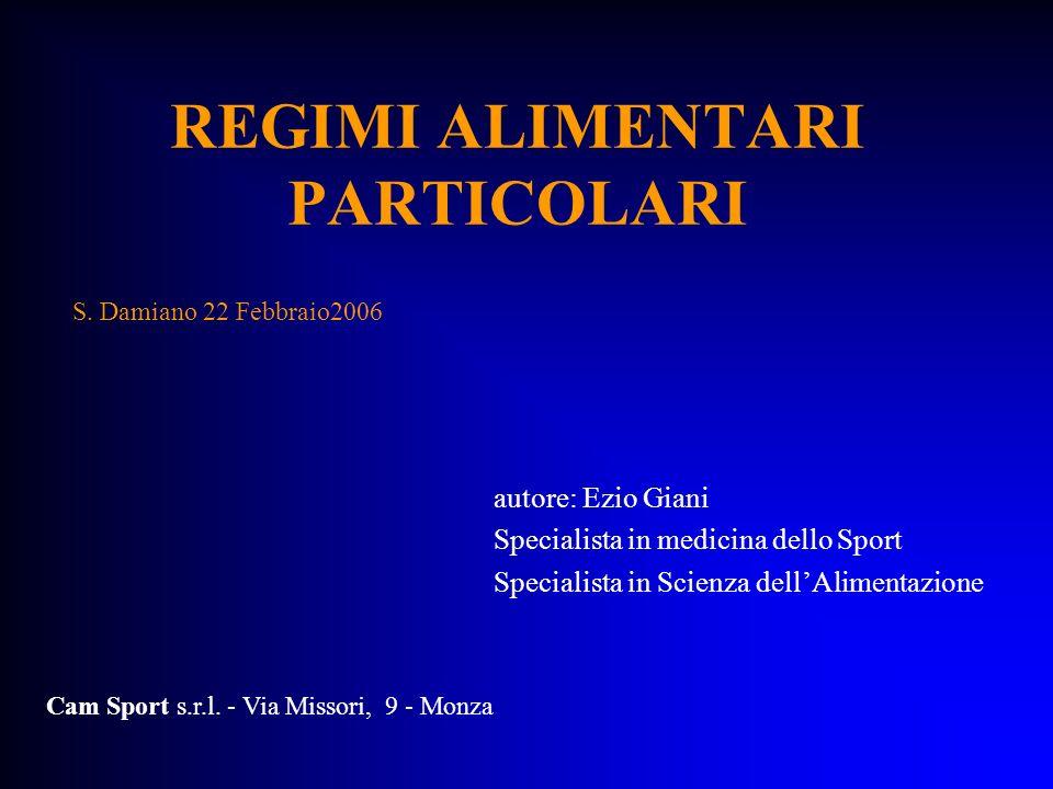 REGIMI ALIMENTARI PARTICOLARI autore: Ezio Giani Specialista in medicina dello Sport Specialista in Scienza dellAlimentazione Cam Sport s.r.l. - Via M