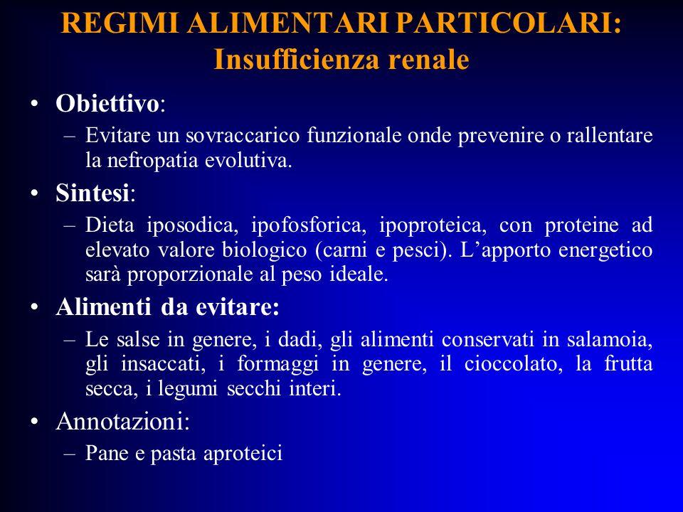REGIMI ALIMENTARI PARTICOLARI: Insufficienza renale Obiettivo: –Evitare un sovraccarico funzionale onde prevenire o rallentare la nefropatia evolutiva