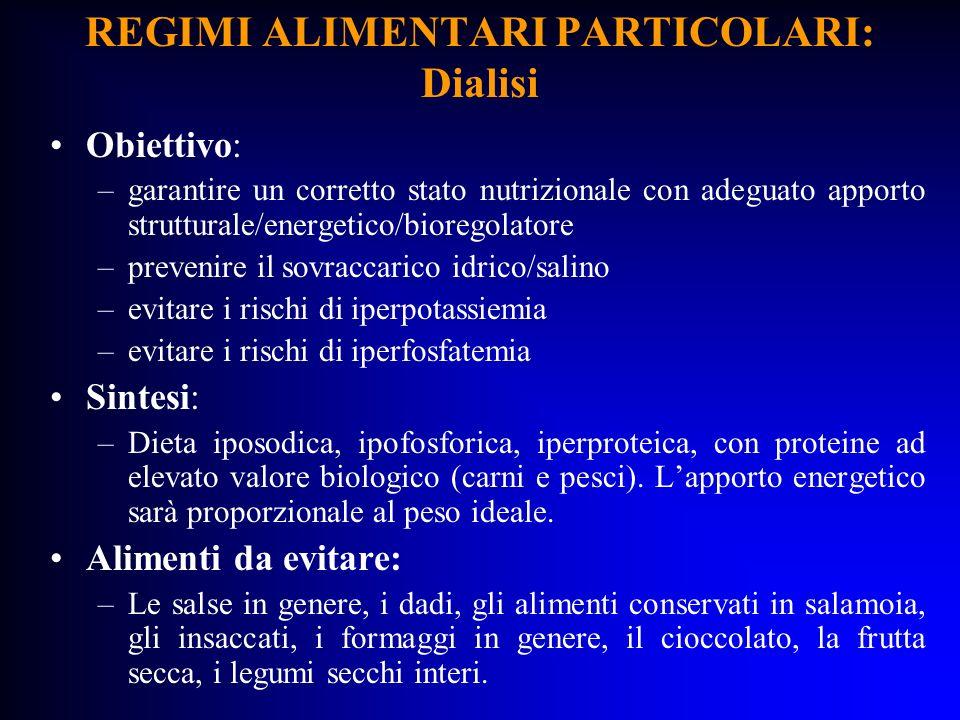 REGIMI ALIMENTARI PARTICOLARI: Dialisi Obiettivo: –garantire un corretto stato nutrizionale con adeguato apporto strutturale/energetico/bioregolatore