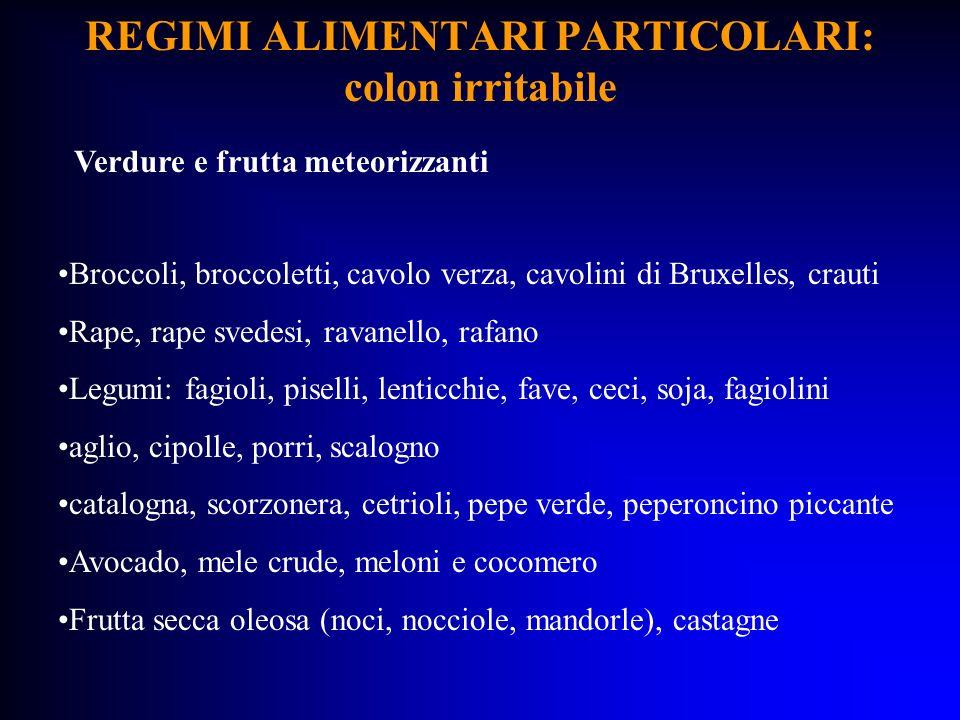REGIMI ALIMENTARI PARTICOLARI: colon irritabile Verdure e frutta meteorizzanti Broccoli, broccoletti, cavolo verza, cavolini di Bruxelles, crauti Rape