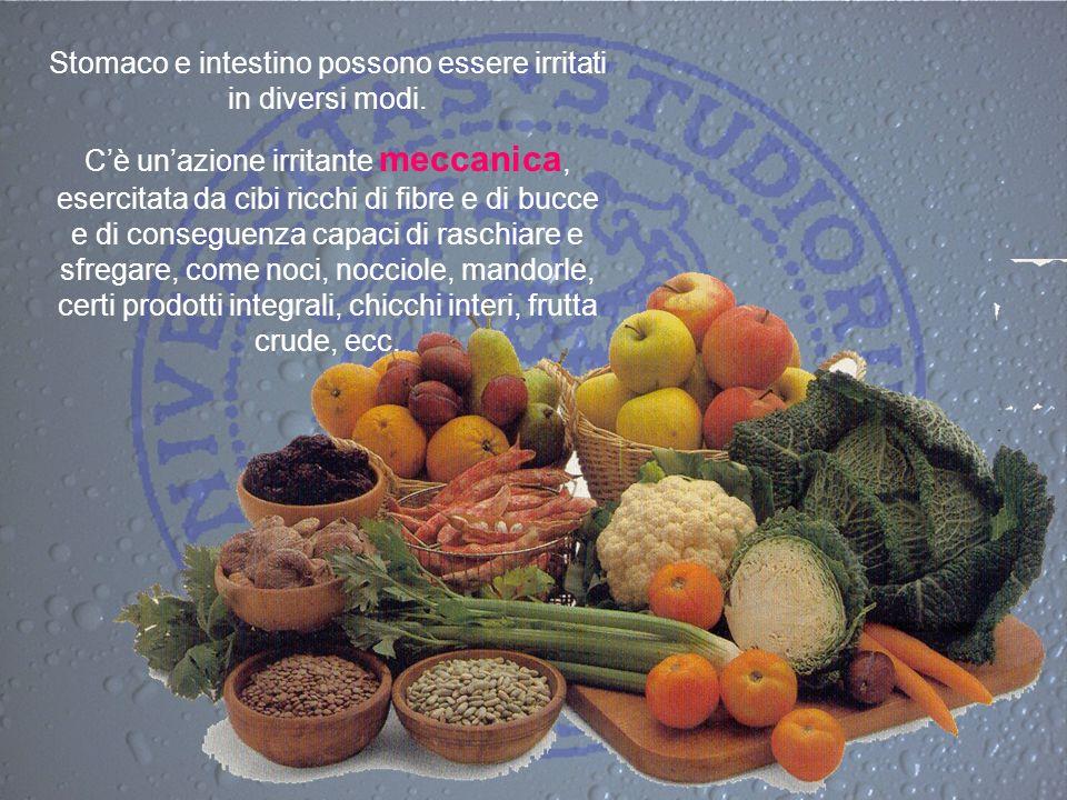 Stomaco e intestino possono essere irritati in diversi modi. Cè unazione irritante meccanica, esercitata da cibi ricchi di fibre e di bucce e di conse