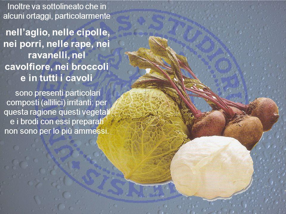 Inoltre va sottolineato che in alcuni ortaggi, particolarmente nellaglio, nelle cipolle, nei porri, nelle rape, nei ravanelli, nel cavolfiore, nei bro
