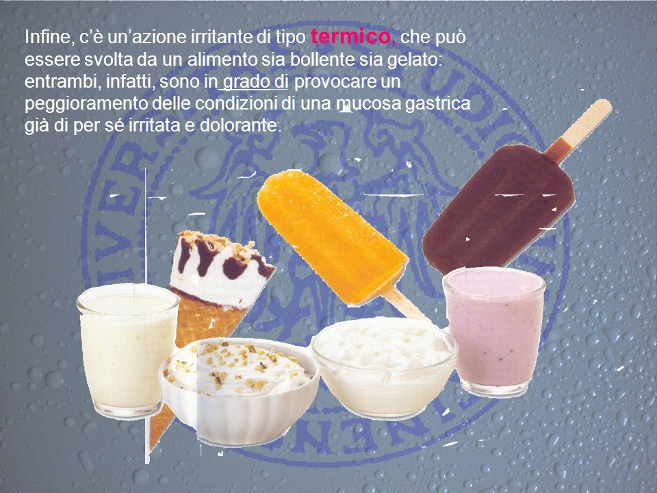 Infine, cè unazione irritante di tipo termico, che può essere svolta da un alimento sia bollente sia gelato: entrambi, infatti, sono in grado di provo
