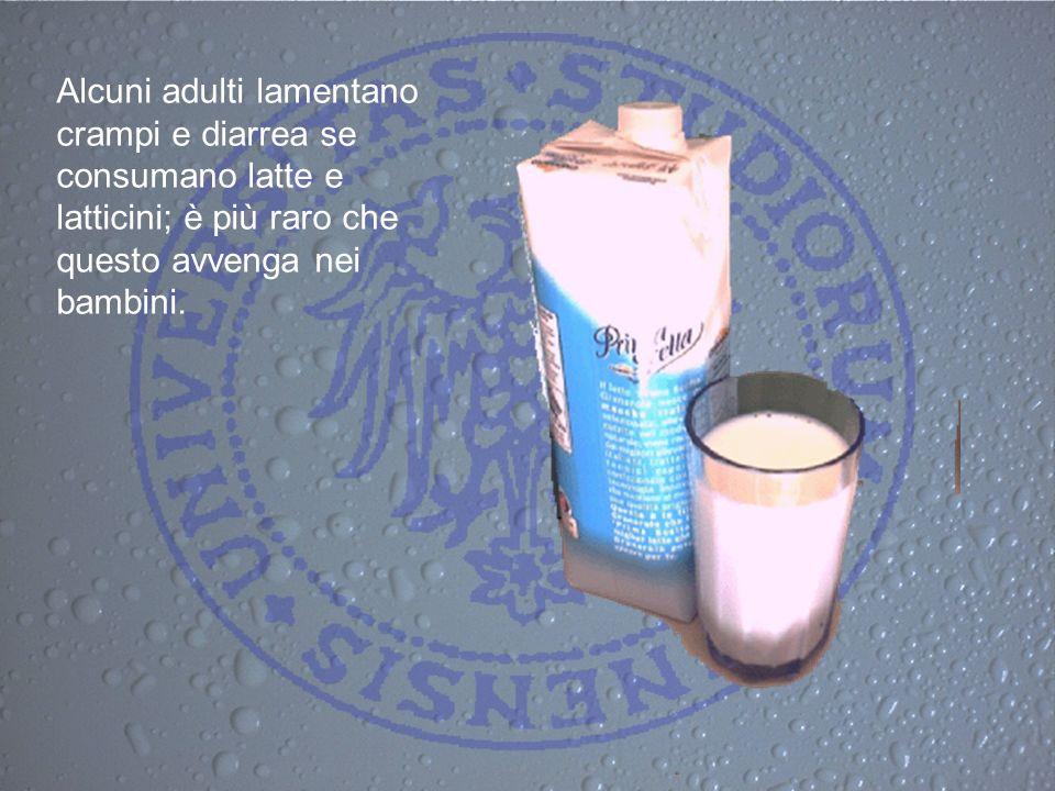 Alcuni adulti lamentano crampi e diarrea se consumano latte e latticini; è più raro che questo avvenga nei bambini.