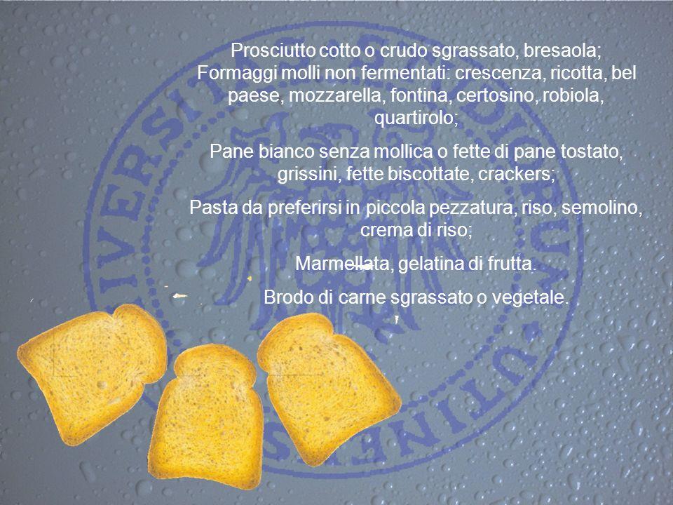 Prosciutto cotto o crudo sgrassato, bresaola; Formaggi molli non fermentati: crescenza, ricotta, bel paese, mozzarella, fontina, certosino, robiola, q