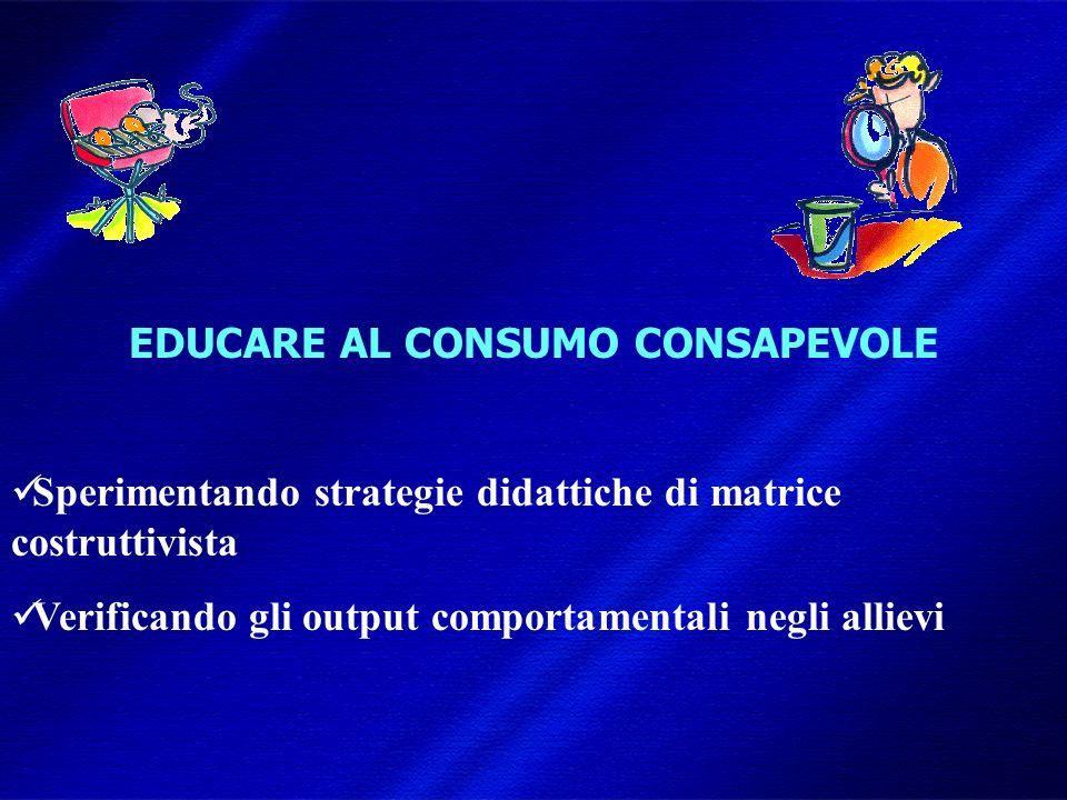 DIMISEM Perugia 2002 EDUCARE AL CONSUMO CONSAPEVOLE Sperimentando strategie didattiche di matrice costruttivista Verificando gli output comportamentali negli allievi