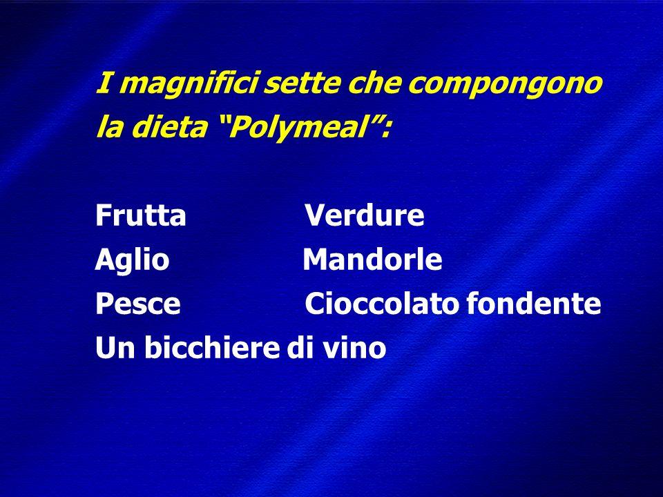 DIMISEM Perugia 2002 I magnifici sette che compongono la dieta Polymeal: Frutta Verdure Aglio Mandorle Pesce Cioccolato fondente Un bicchiere di vino