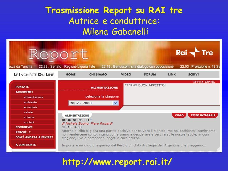 Trasmissione Report su RAI tre Autrice e conduttrice: Milena Gabanelli http://www.report.rai.it/