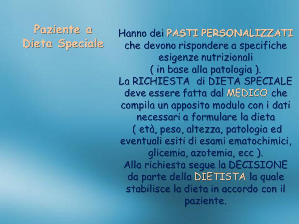 Paziente a Dieta Speciale Hanno dei PASTI PERSONALIZZATI che devono rispondere a specifiche esigenze nutrizionali ( in base alla patologia ). La RICHI