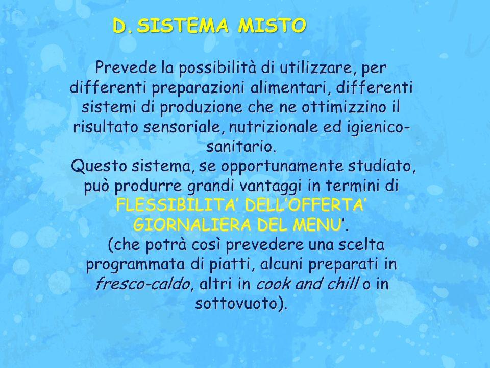 D.SISTEMA MISTO Prevede la possibilità di utilizzare, per differenti preparazioni alimentari, differenti sistemi di produzione che ne ottimizzino il r