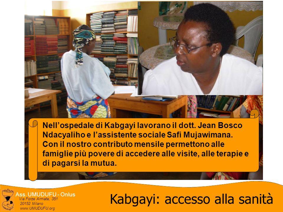 Ass. UMUDUFU - Onlus Via Forze Armate, 351 20152 Milano www.UMUDUFU.org Kabgayi: accesso alla sanità Nellospedale di Kabgayi lavorano il dott. Jean Bo