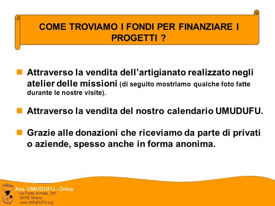 Ass. UMUDUFU - Onlus Via Forze Armate, 351 20152 Milano www.UMUDUFU.org COME TROVIAMO I FONDI PER FINANZIARE I PROGETTI ? Attraverso la vendita dellar