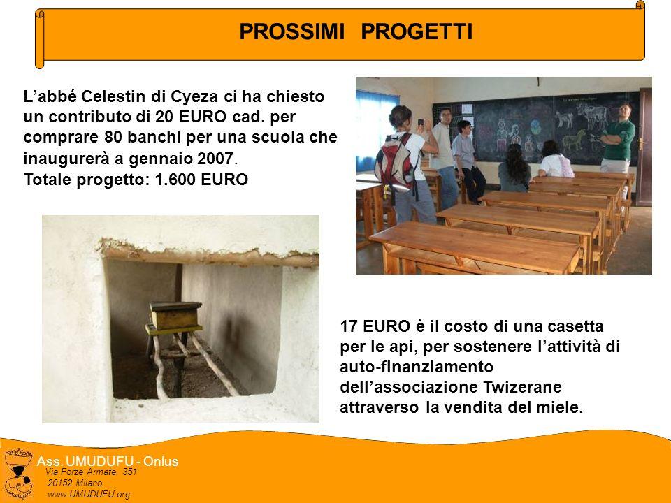 Ass. UMUDUFU - Onlus Via Forze Armate, 351 20152 Milano www.UMUDUFU.org PROSSIMI PROGETTI Labbé Celestin di Cyeza ci ha chiesto un contributo di 20 EU