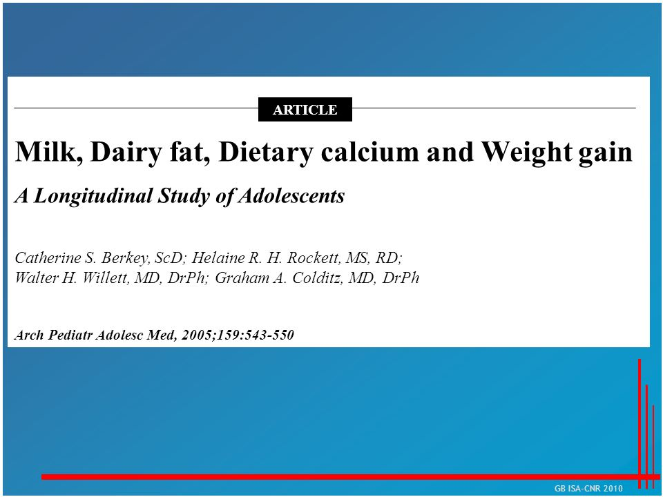 Milk, Dairy fat, Dietary calcium and Weight gain A Longitudinal Study of Adolescents Catherine S. Berkey, ScD; Helaine R. H. Rockett, MS, RD; Walter H