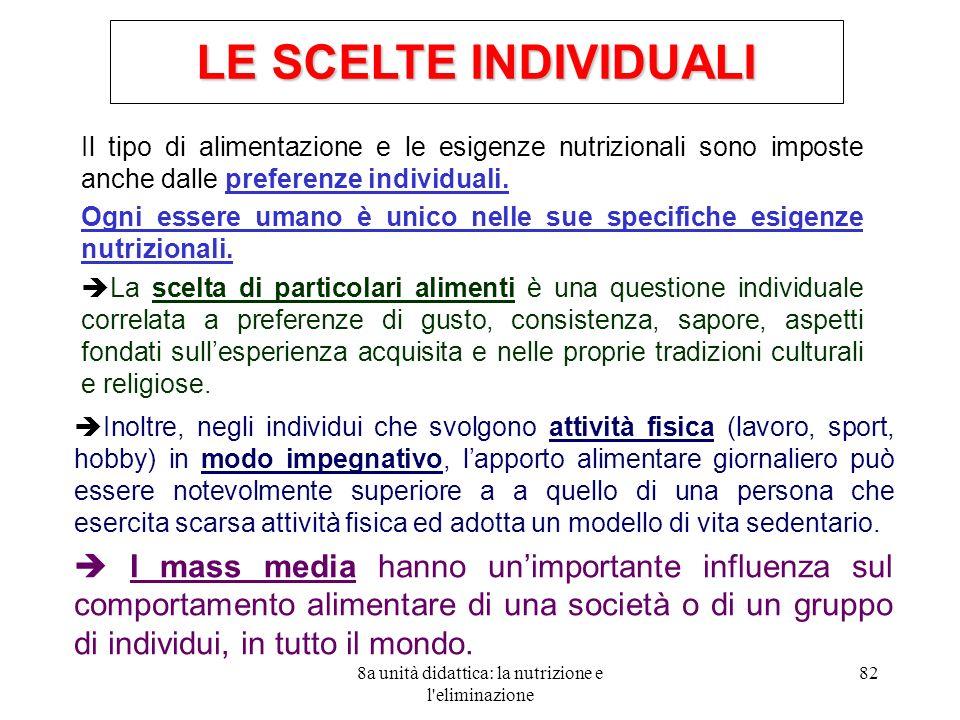 8a unità didattica: la nutrizione e l'eliminazione 82 Il tipo di alimentazione e le esigenze nutrizionali sono imposte anche dalle preferenze individu