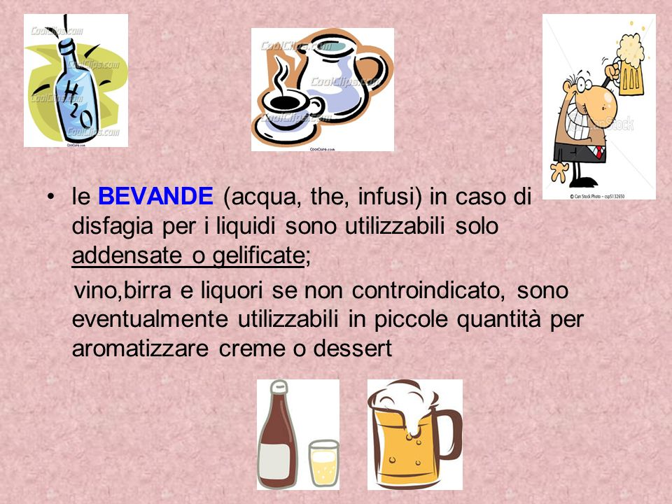 le BEVANDE (acqua, the, infusi) in caso di disfagia per i liquidi sono utilizzabili solo addensate o gelificate; vino,birra e liquori se non controind