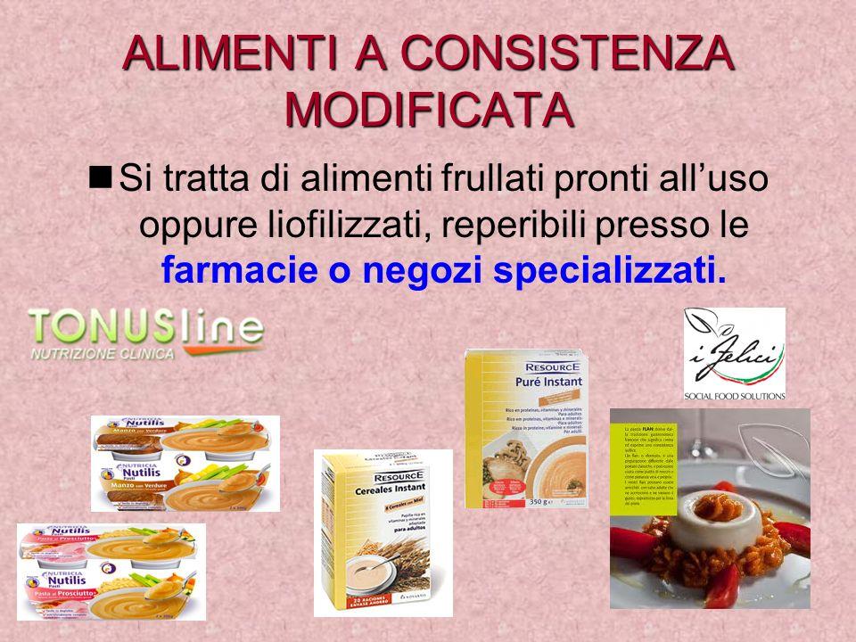 ALIMENTI A CONSISTENZA MODIFICATA Si tratta di alimenti frullati pronti alluso oppure liofilizzati, reperibili presso le farmacie o negozi specializza