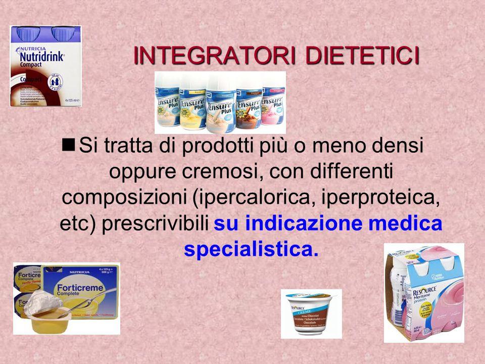 INTEGRATORI DIETETICI Si tratta di prodotti più o meno densi oppure cremosi, con differenti composizioni (ipercalorica, iperproteica, etc) prescrivibi