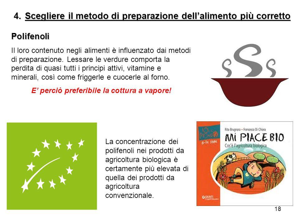 18 Polifenoli Il loro contenuto negli alimenti è influenzato dai metodi di preparazione.
