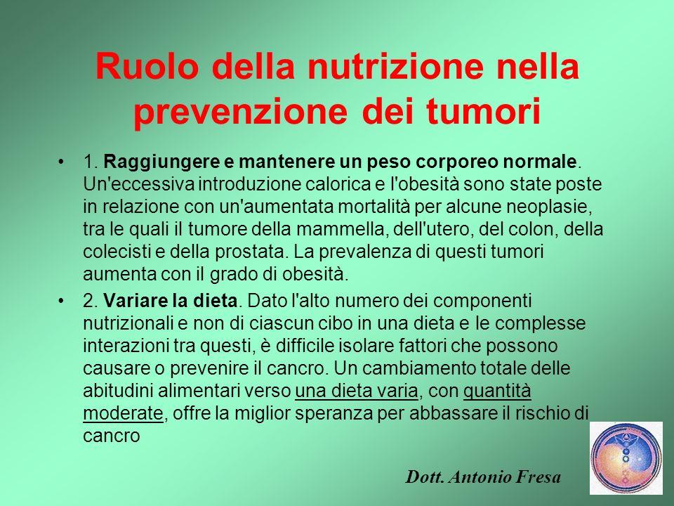 Ruolo della nutrizione nella prevenzione dei tumori Studi epidemiologici e su modelli animali, condotti per anni, indicano che alcune abitudini alimen