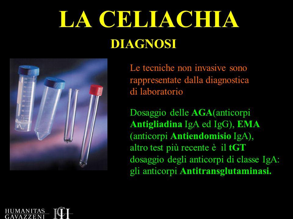 LA CELIACHIA Dosaggio delle AGA(anticorpi Antigliadina IgA ed IgG), EMA (anticorpi Antiendomisio IgA), altro test più recente è il tGT dosaggio degli