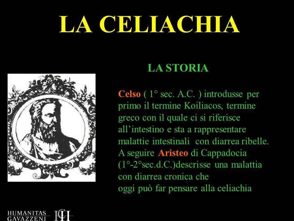 LA CELIACHIA Da quei lontani anni si è aspettato fino al -1888 anno in cui Samuel Gee descrisse una malattia nei bambini ed affermò che la dieta era laspetto principale per una corretta terapia -1918 Still segnalò in alcuni malassorbimenti lazione dannosa del pane -1932 lolandese Thjsend osservò che unalimentazione ricca di tuberi ( tempo di guerra ) faceva guarire i celiaci -1950 Dicke descrisse una riduzione dei casi di Malattia Celiaca in Olanda, durante la seconda guerra mondiale, data da un ridotto consumo di cereali.Egli collegò la malattia allutilizzo del glutine, in seguito Kamer alle gliadine del frumento.