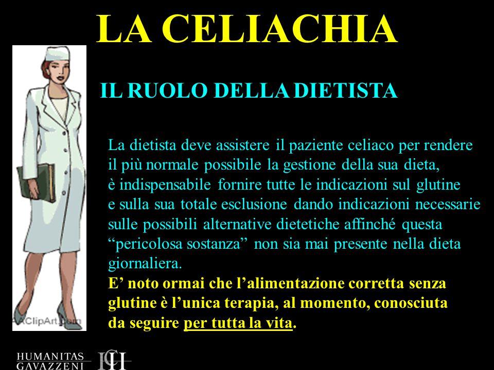 LA CELIACHIA IL RUOLO DELLA DIETISTA La dietista deve assistere il paziente celiaco per rendere il più normale possibile la gestione della sua dieta,