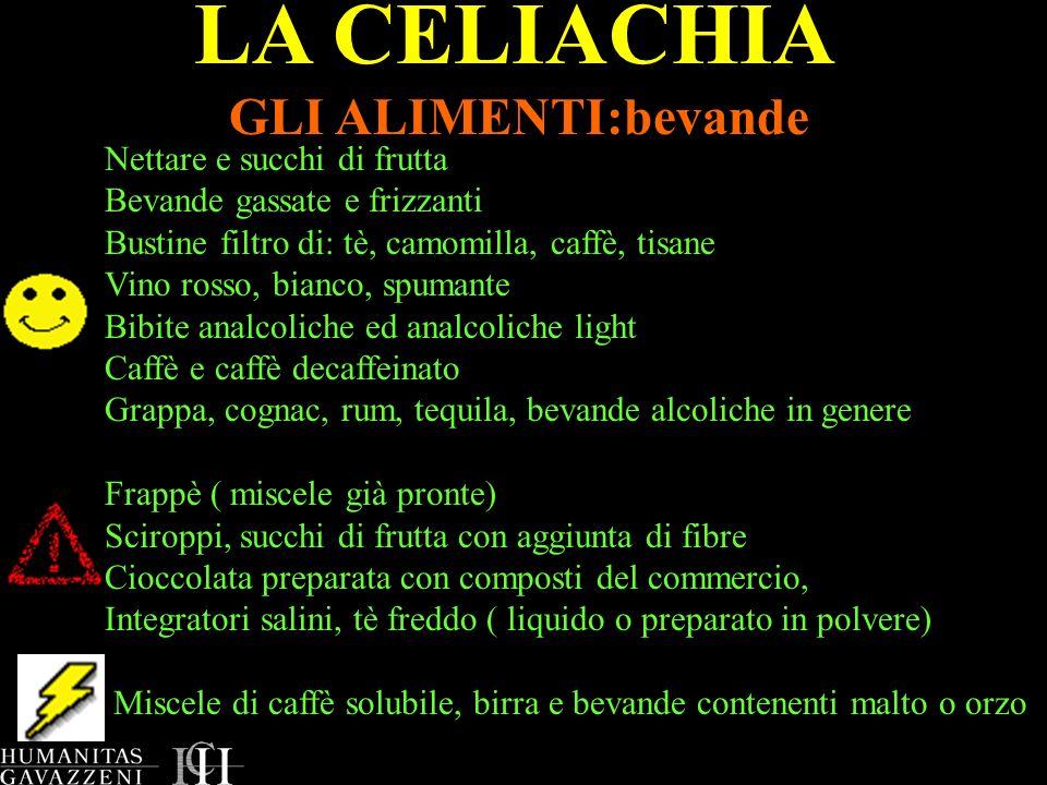 LA CELIACHIA GLI ALIMENTI:bevande Nettare e succhi di frutta Bevande gassate e frizzanti Bustine filtro di: tè, camomilla, caffè, tisane Vino rosso, b