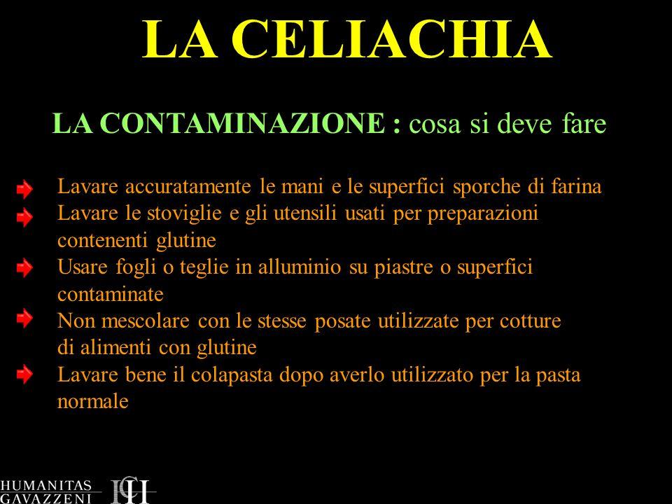 LA CELIACHIA LA CONTAMINAZIONE : cosa si deve fare Lavare accuratamente le mani e le superfici sporche di farina Lavare le stoviglie e gli utensili us