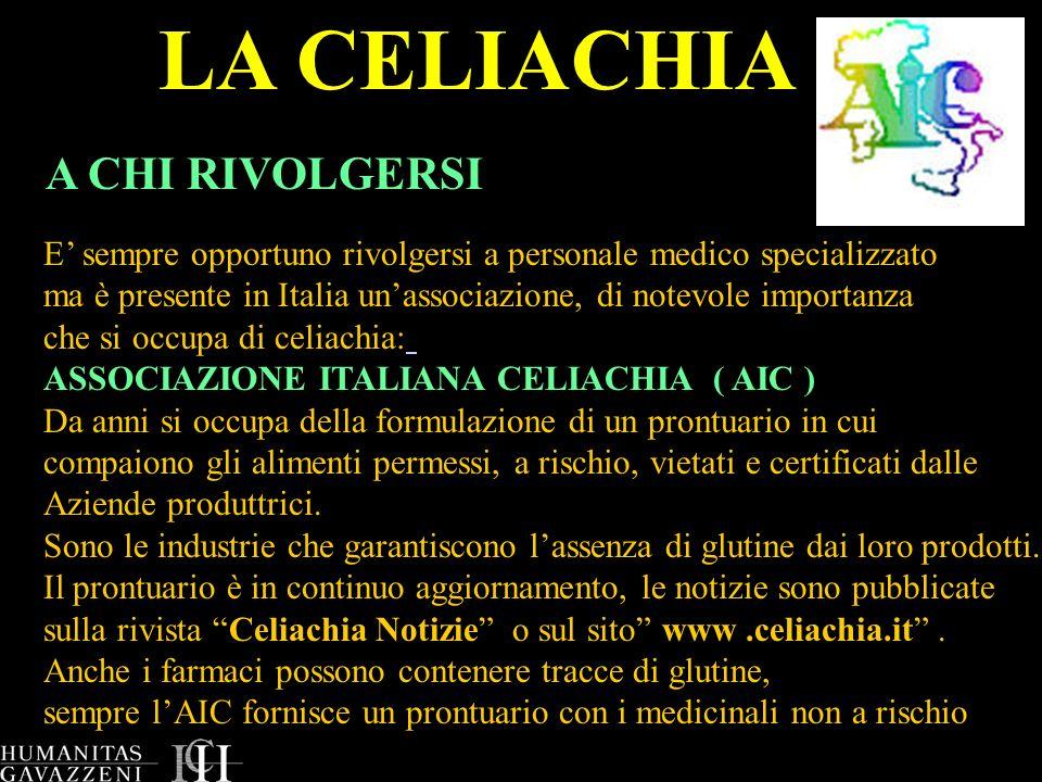 LA CELIACHIA A CHI RIVOLGERSI E sempre opportuno rivolgersi a personale medico specializzato ma è presente in Italia unassociazione, di notevole impor