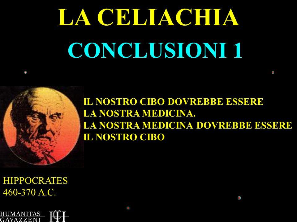 LA CELIACHIA CONCLUSIONI 1 IL NOSTRO CIBO DOVREBBE ESSERE LA NOSTRA MEDICINA. LA NOSTRA MEDICINA DOVREBBE ESSERE IL NOSTRO CIBO HIPPOCRATES 460-370 A.
