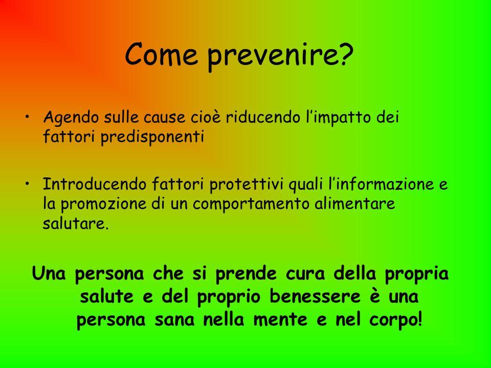 Come prevenire? Agendo sulle cause cioè riducendo limpatto dei fattori predisponenti Introducendo fattori protettivi quali linformazione e la promozio