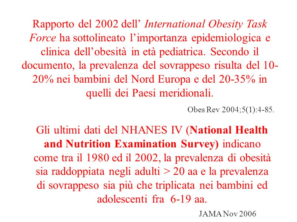 Rapporto del 2002 dell International Obesity Task Force ha sottolineato limportanza epidemiologica e clinica dellobesità in età pediatrica. Secondo il