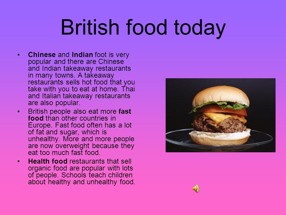 British food today Roast beef and fish and chips are traditional British dishes.