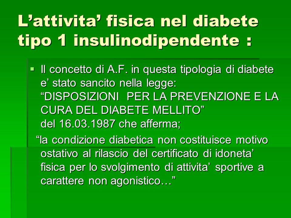 Lattivita fisica nel diabete tipo 1 insulinodipendente : Il concetto di A.F. in questa tipologia di diabete e stato sancito nella legge: DISPOSIZIONI