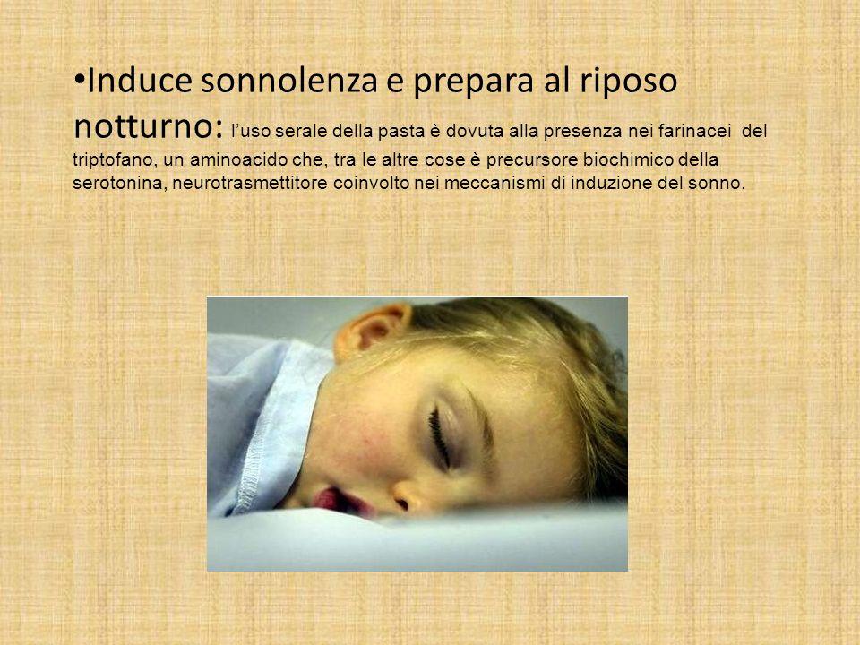 Induce sonnolenza e prepara al riposo notturno: luso serale della pasta è dovuta alla presenza nei farinacei del triptofano, un aminoacido che, tra le