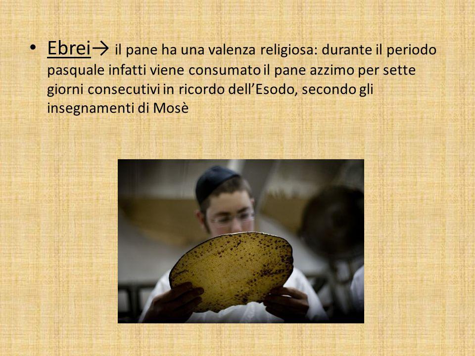 Ebrei il pane ha una valenza religiosa: durante il periodo pasquale infatti viene consumato il pane azzimo per sette giorni consecutivi in ricordo del