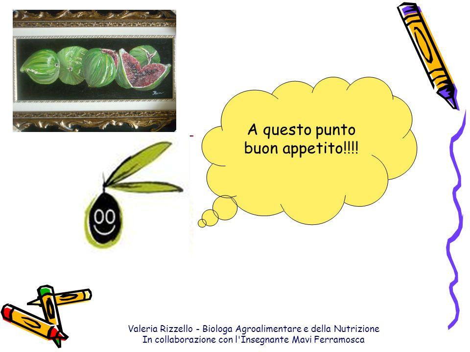 Valeria Rizzello - Biologa Agroalimentare e della Nutrizione In collaborazione con l'Insegnante Mavi Ferramosca A questo punto buon appetito!!!!