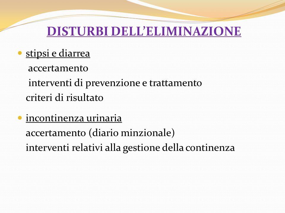 DISTURBI DELLELIMINAZIONE stipsi e diarrea accertamento interventi di prevenzione e trattamento criteri di risultato incontinenza urinaria accertament