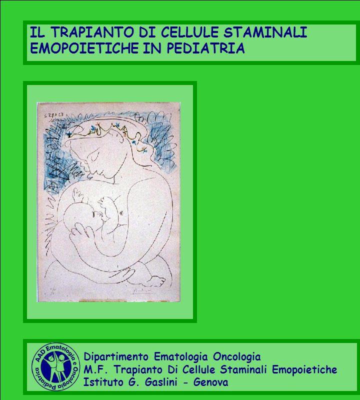 Dipartimento Ematologia Oncologia M.F. Trapianto Di Cellule Staminali Emopoietiche Istituto G. Gaslini - Genova IL TRAPIANTO DI CELLULE STAMINALI EMOP