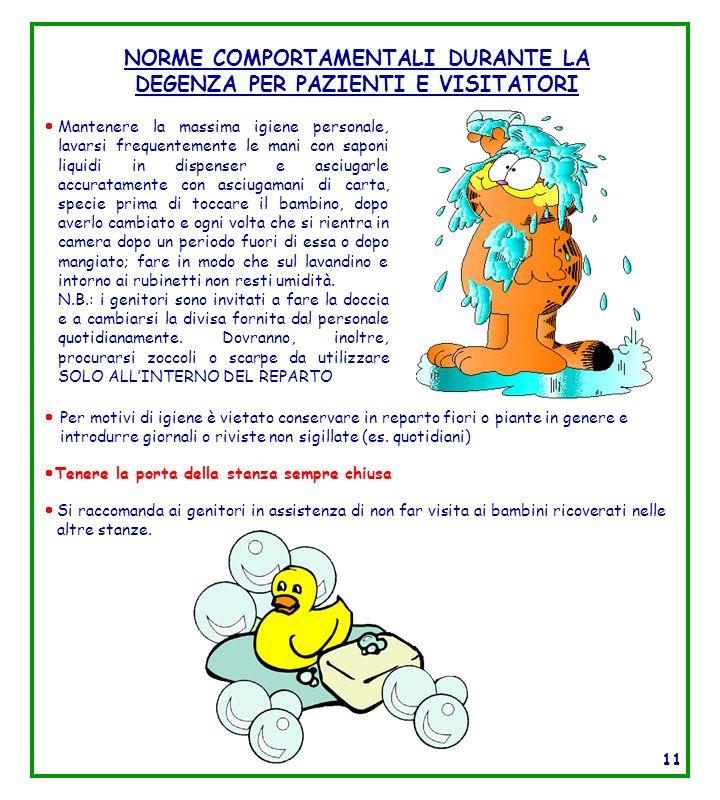 NORME COMPORTAMENTALI DURANTE LA DEGENZA PER PAZIENTI E VISITATORI Mantenere la massima igiene personale, lavarsi frequentemente le mani con saponi li