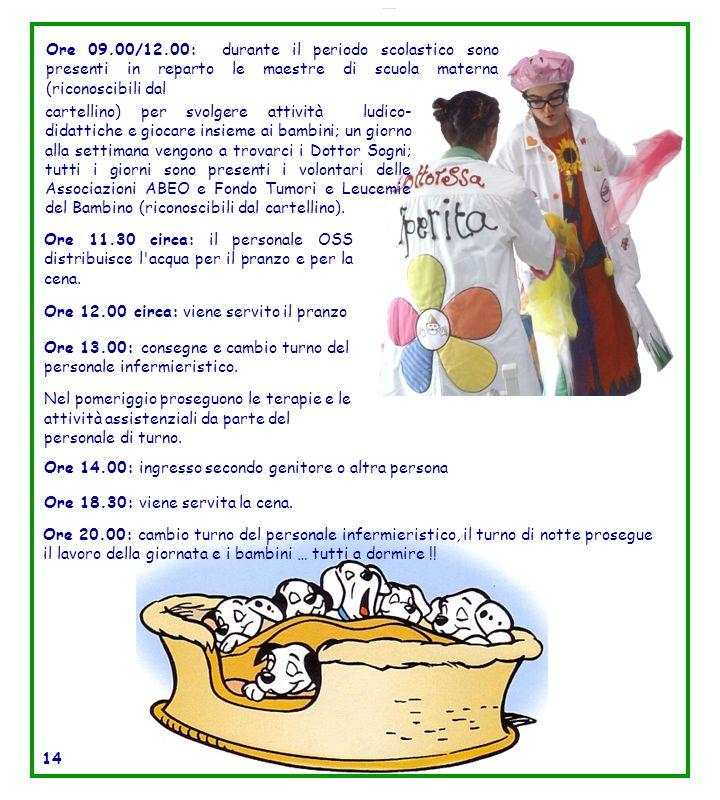 Ore 09.00/12.00: durante il periodo scolastico sono presenti in reparto le maestre di scuola materna (riconoscibili dal Ore 11.30 circa: il personale