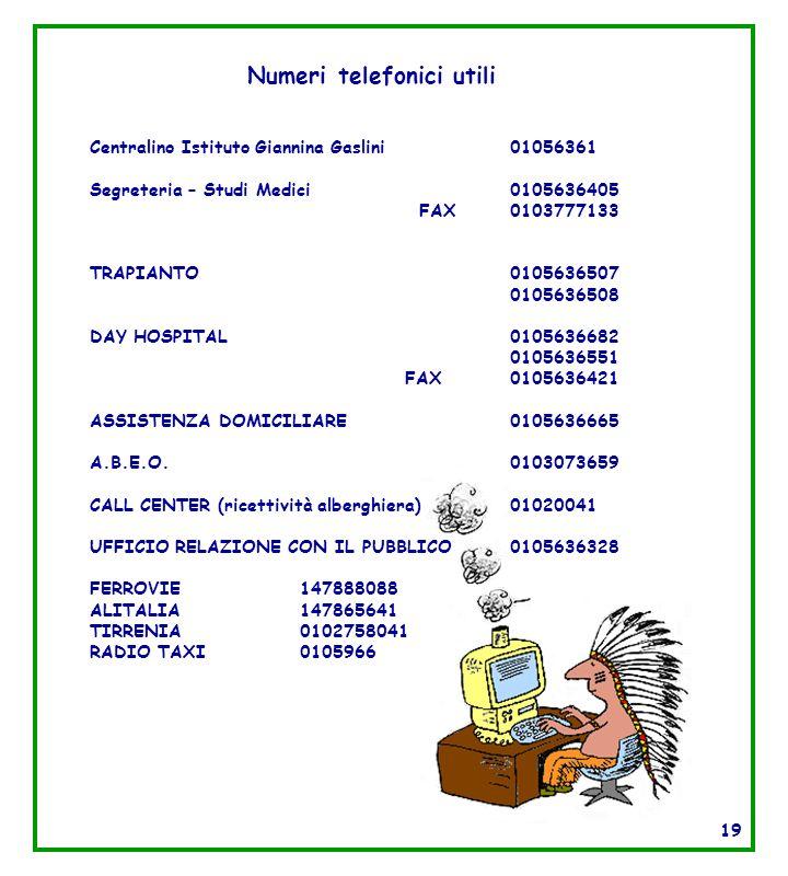 Centralino Istituto Giannina Gaslini 01056361 Segreteria – Studi Medici 0105636405 FAX0103777133 TRAPIANTO0105636507 0105636508 DAY HOSPITAL0105636682