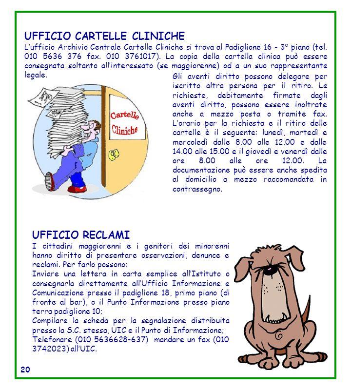 UFFICIO CARTELLE CLINICHE Lufficio Archivio Centrale Cartelle Cliniche si trova al Padiglione 16 - 3° piano (tel. 010 5636 376 fax. 010 3761017). La c