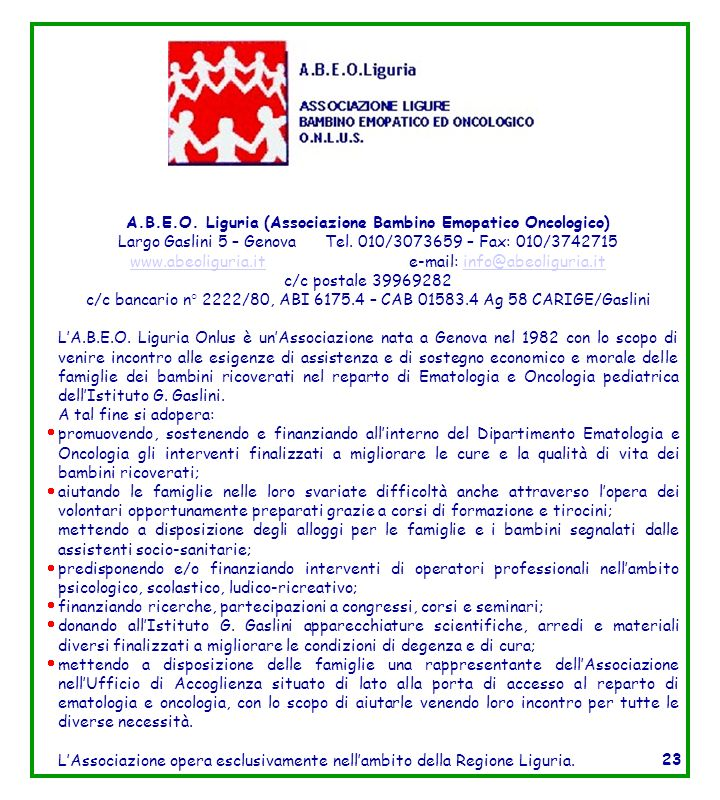 A.B.E.O. Liguria (Associazione Bambino Emopatico Oncologico) Largo Gaslini 5 – Genova Tel. 010/3073659 – Fax: 010/3742715 www.abeoliguria.itwww.abeoli