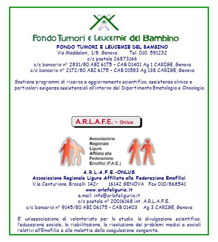 FONDO TUMORI E LEUCEMIE DEL BAMBINO Via Maddaloni, 1/8, Genova Tel. 010. 591232 c/c postale 26873166 c/c bancario n° 2831/80 ABI 6175 – CAB 01401 Ag 1