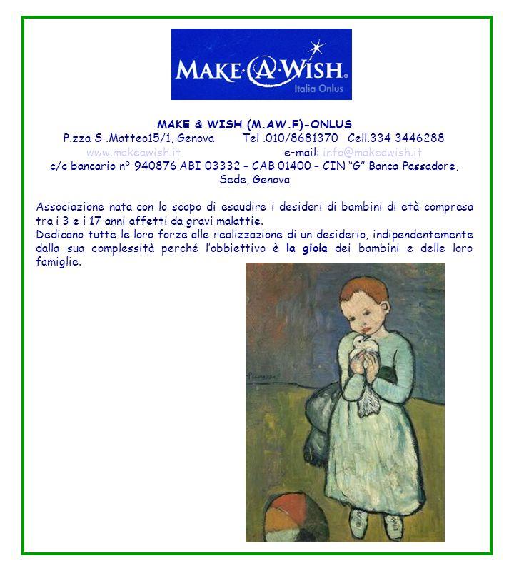 MAKE & WISH (M.AW.F)-ONLUS P.zza S.Matteo15/1, Genova Tel.010/8681370 Cell.334 3446288 www.makeawish.itwww.makeawish.it e-mail: info@makeawish.itinfo@